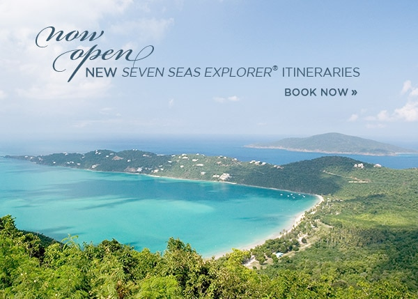 Now Open: NEW Seven Seas Explorer Itineraries